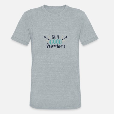 be a good human - Unisex Tri-Blend T-Shirt