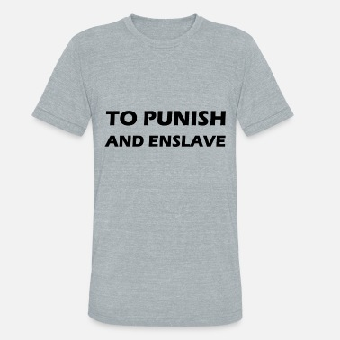 Enslavement to punish and enslave - Unisex Tri-Blend T-Shirt