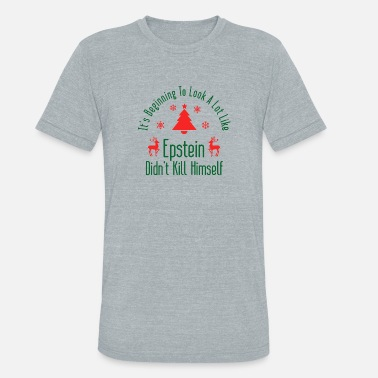 Epstein Didn T Kill Epstein Didn t Kill Himself Christmas - Unisex Tri-Blend T-Shirt