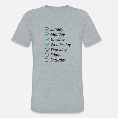 Day Of The Week days of the week check list - Unisex Tri-Blend T-Shirt