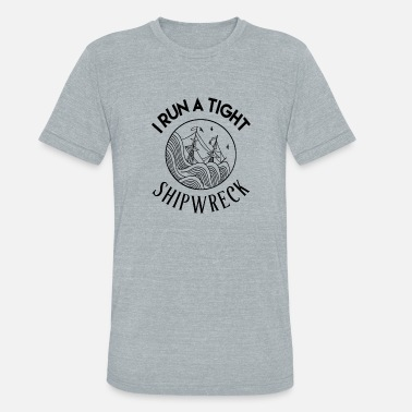 Tight I run a tight shipwreck mom life - Unisex Tri-Blend T-Shirt