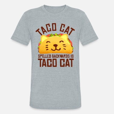Backwards Taco Cat Spelled Backwards Is Tacocat - Funny Gift - Unisex Tri-Blend T-Shirt