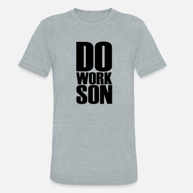 Do Work Son DO WORK SON - Unisex Tri-Blend T-Shirt