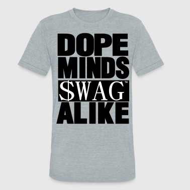 DOPE MINDS SWAG ALIKE - Unisex Tri-Blend T-Shirt