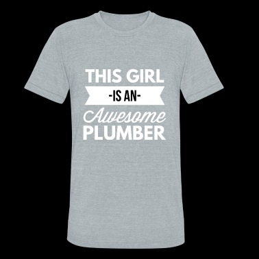 This girl is an awesome Plumber - Unisex Tri-Blend T-Shirt