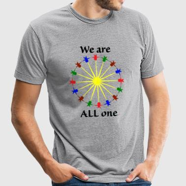 We are ALL One - Unisex Tri-Blend T-Shirt by American Apparel