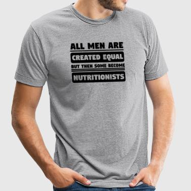 Men Are Created Equal Some Become Nutritionists - Unisex Tri-Blend T-Shirt by American Apparel