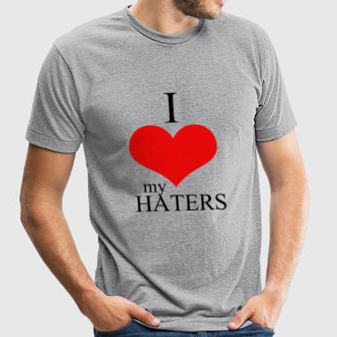 Hater - i love my haters - Unisex Tri-Blend T-Shirt by American Apparel