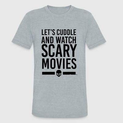 Scary movies - Let's Cuddle - Unisex Tri-Blend T-Shirt by American Apparel