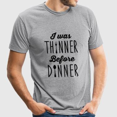 Dinner - I was thinner before dinner - Unisex Tri-Blend T-Shirt
