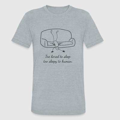 Sleep - To Bored To Sleep To Sleepy To Human - Unisex Tri-Blend T-Shirt by American Apparel