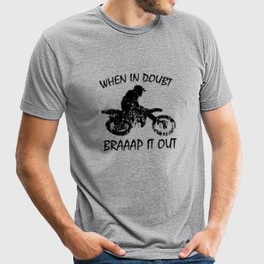 Dirtbikes - When In Doubt, Braaap It Out - Unisex Tri-Blend T-Shirt