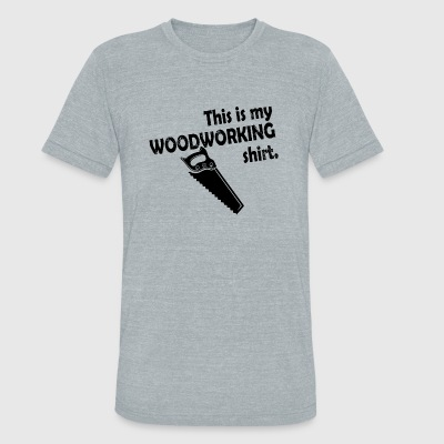 WOODWORKING - THIS IS MY WOODWORKING SHIRT - Unisex Tri-Blend T-Shirt by American Apparel