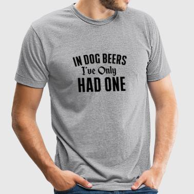 Octoberfest - In Dog Beer I've Only Had One - Unisex Tri-Blend T-Shirt by American Apparel