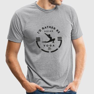 Yoga - I'd rather be doing Yoga - Unisex Tri-Blend T-Shirt by American Apparel