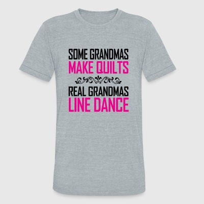 DANCE - SOME GRANDMAS MAKE QUILTS REAL GRANDMAS - Unisex Tri-Blend T-Shirt by American Apparel