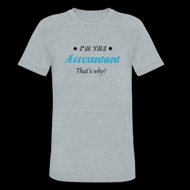 ACCOUNTANT - I'M THE ACCOUNTANT THAT'S WHY - Unisex Tri-Blend T-Shirt
