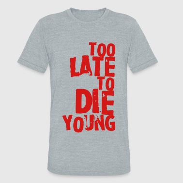 Too late to die young - Unisex Tri-Blend T-Shirt