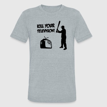 Kill Your Television - Against Media dumbing - Unisex Tri-Blend T-Shirt