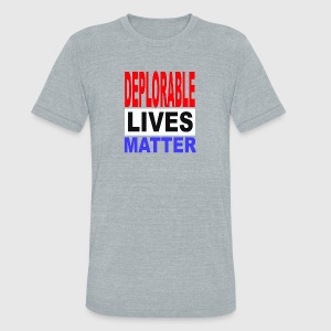deplorable_lives_matter_1 - Unisex Tri-Blend T-Shirt by American Apparel