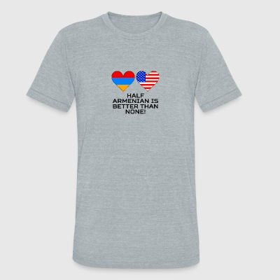 Half Armenian Is Better Than None - Unisex Tri-Blend T-Shirt by American Apparel