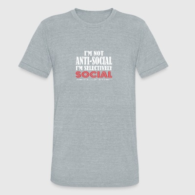 Im Not Anti Social Selectively Social Difference - Unisex Tri-Blend T-Shirt by American Apparel