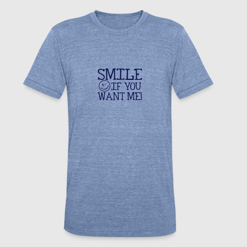 Smile if you want me! - Unisex Tri-Blend T-Shirt