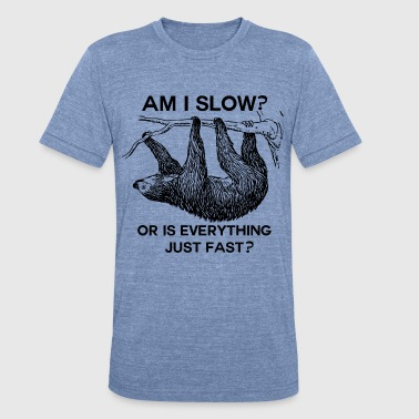 Sloth Sloth am I slow?  - Unisex Tri-Blend T-Shirt