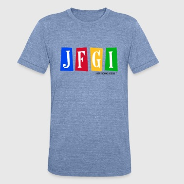 Just F@#king Google It - Unisex Tri-Blend T-Shirt