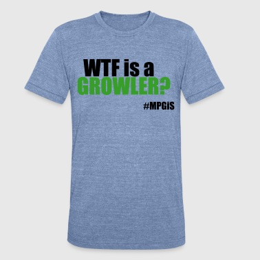 Most Popular Girls WTF is a Growler  T-Shirts - Unisex Tri-Blend T-Shirt