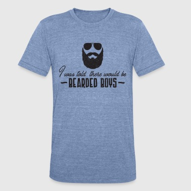 Tattoo Design Funny Quotes Tattoo Quotes > Was Told There'd Be Bearded Boys - Unisex Tri-Blend T-Shirt