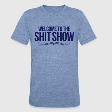 Shitshow WELCOME TO THE SHIT SHOW - Unisex Tri-Blend T-Shirt