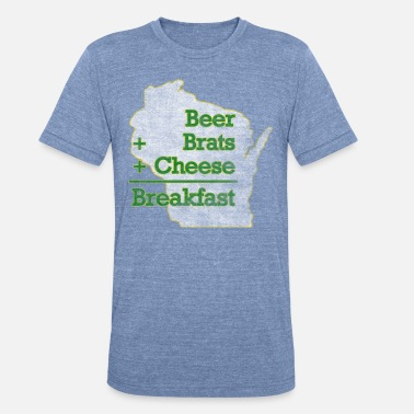 Wisconsin Beer Beer Brats Cheese Breakfast Milwaukee Clothing - Unisex Tri-Blend T-Shirt