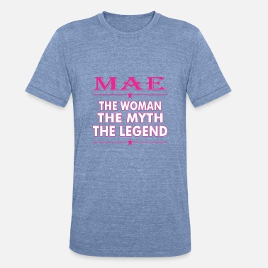 The Woman The Myth The Legend Mae The Woman The Myth The Legend - Unisex Tri-Blend T-Shirt