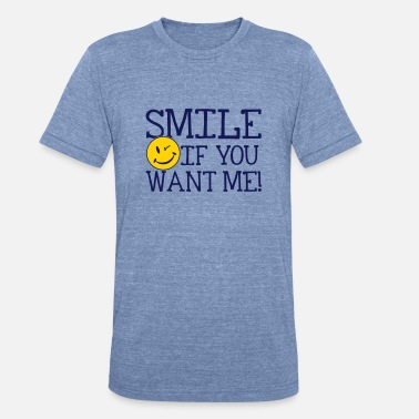 Smile If You Want Me Smile if you want me! - Unisex Tri-Blend T-Shirt