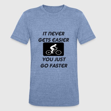 It Never Gets Easier it never gets easier - Unisex Tri-Blend T-Shirt