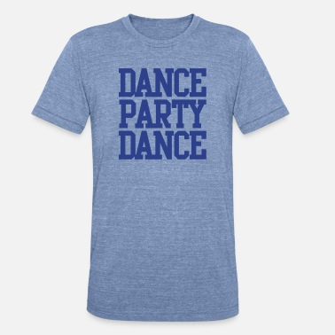 Dance Party DANCE PARTY DANCE - Unisex Tri-Blend T-Shirt