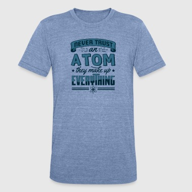 Symbolic Engineer Never Trust An Atom They Make Up Everything Gift - Unisex Tri-Blend T-Shirt