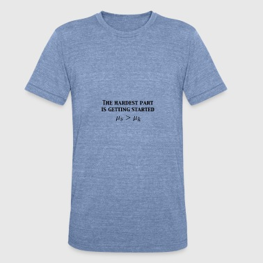 Physics Friction Physics Joke - Unisex Tri-Blend T-Shirt