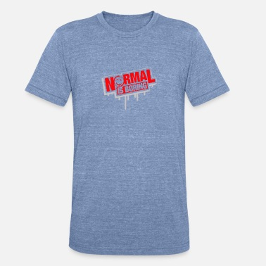 Normal Boring Normal Is Boring - Unisex Tri-Blend T-Shirt