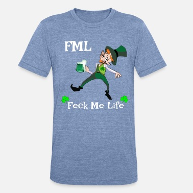 Fml FML - Feck Me Life - Irish Sayings - Unisex Tri-Blend T-Shirt