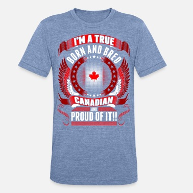 Bred Born And Bred Canadian - Unisex Tri-Blend T-Shirt