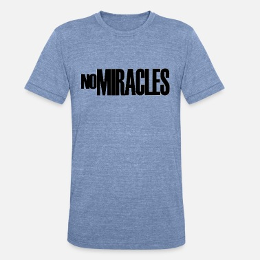 Miracle NO MIRACLES - Unisex Tri-Blend T-Shirt