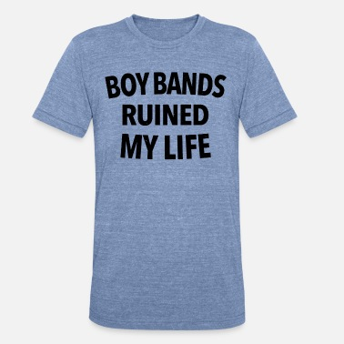 Ruined My Life Boy bands ruined my life | Black - Unisex Tri-Blend T-Shirt