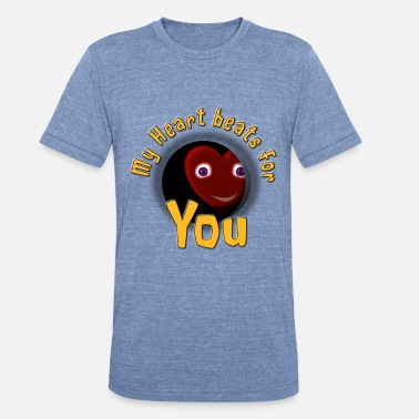 My Heart My Heart beats for You. Funny Shirt, Design - Unisex Tri-Blend T-Shirt