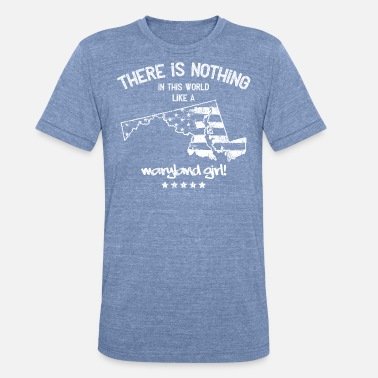 Germantown USA: Nothing In Like A Maryland State Girl Gift - Unisex Tri-Blend T-Shirt