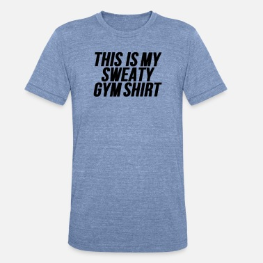 Sweaty This Is My Sweaty Gym Shirt Workout - Unisex Tri-Blend T-Shirt
