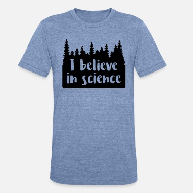 Climate Change I believe in science - Unisex Tri-Blend T-Shirt