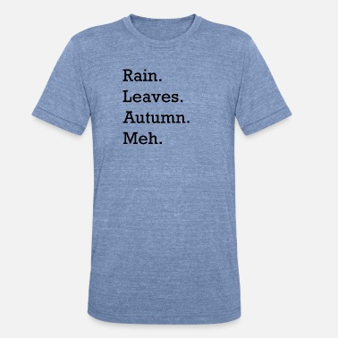 Rain Time Rain Leaves Autumn Meh - Unisex Tri-Blend T-Shirt