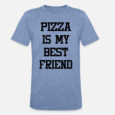 cc545302 Best Friend Tank Pizza Is My Best Friend - Unisex Tri-Blend T-Shirt